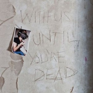 WITH US UNTIL YOU`RE DEAD CD FOLIA