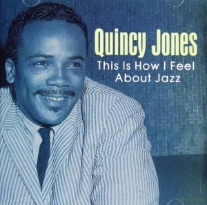 QUINCY JONES THIS IS HOW I FEEL ABOUT JAZZ CD