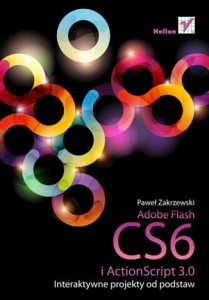 ADOBE FLASH CS6 I ACTIONSCRIPT 3.0. INTERAKTYWNE P.ZAKRZEWSKI 776 STR