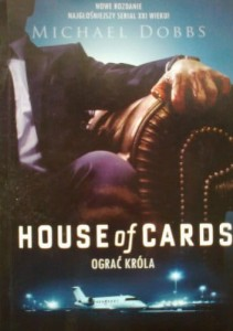 House of Cards. Ograć króla Michael Dobbs