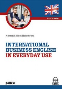 INTERNATIONAL BUSINESS ENGLISH IN EVERYDAY USE POZIOM B1-B2 M B HOSZOWSKA