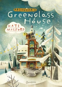 PRZYGODA W GREENGLASS HOUSE  KATE MILFORD