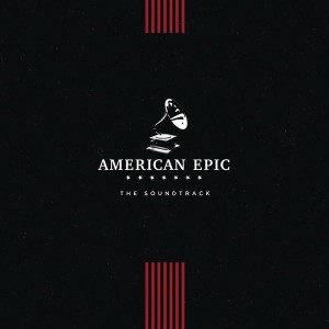 AMERICAN EPIC THE SOUNDTRACK LP