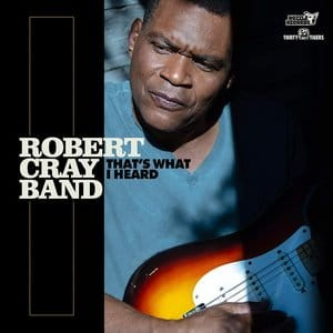 ROBERT CRAY BAND THAT'S WHAT I HEARD