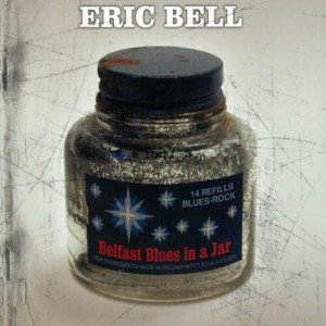 ERIC BELL CD BELFAST BLUES IN A JAR