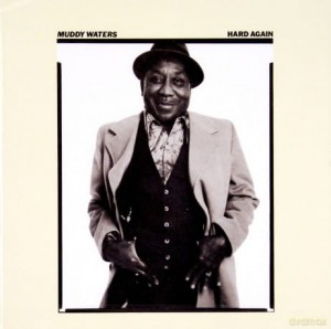 MUDDY WATERS HARD AGAIN CD I WANT TO BE LOVED