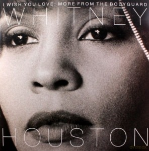 WHITNEY HOUSTON I WISH YOU LOVE MORE FROM THE BODYGUARD WINYL