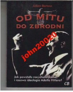 OD MITU DO ZBRODNI.JULIAN BARTOSZ